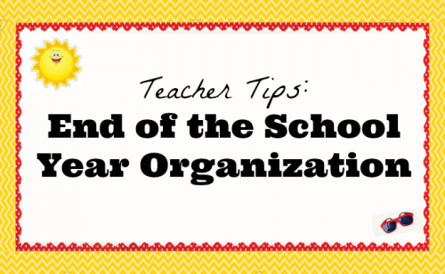 Teacher Tips End of the School Year Organization Teacher Created Resources