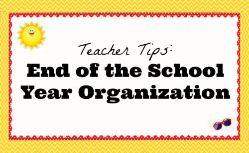 Teacher Tips End of the School Year Organization Teacher Created Resources
