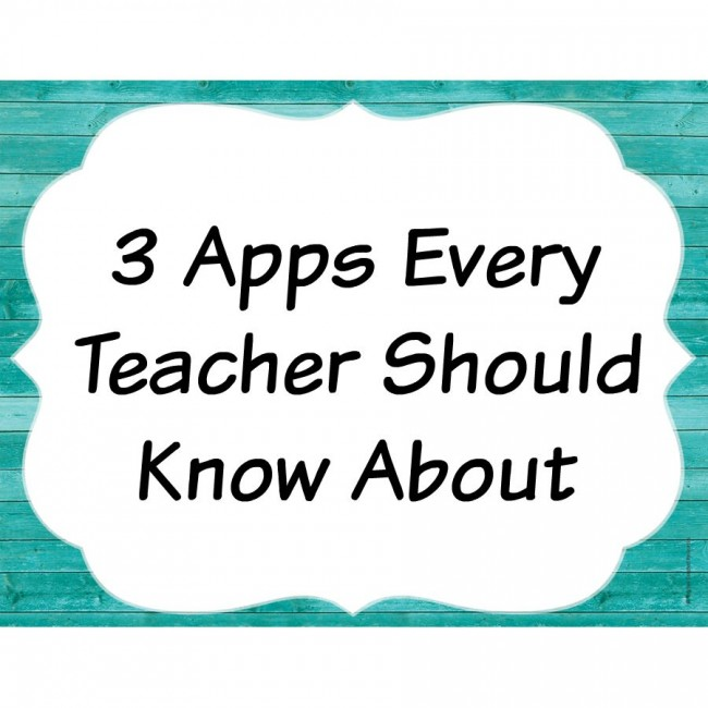 3 Apps Every Teacher Should Know About